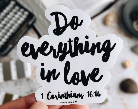 Do Everything in Love - 1 Corinthians 16:14 Vinyl Sticker | Christian Sticker | Bible Study | Love is | Let all that you do be done in love