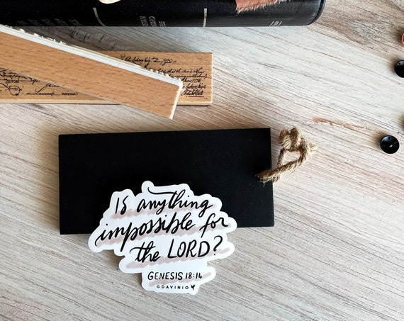 HAND-Lettered Genesis 18:14 Vinyl Sticker | Is anything impossible for the Lord? | Way-maker, Miracle Worker, God of miracles. He is able.