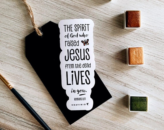 Romans 8:11 Vinyl Sticker | The Spirit of God, who raised Jesus from the dead, lives in you | Resurrection | HE is alive | Holy Spirit