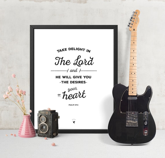 Psalm 37:4 [Printable] | Take delight in the LORD, & he will give you the desires of your heart | Christian Journal | Wall Art | God is Good