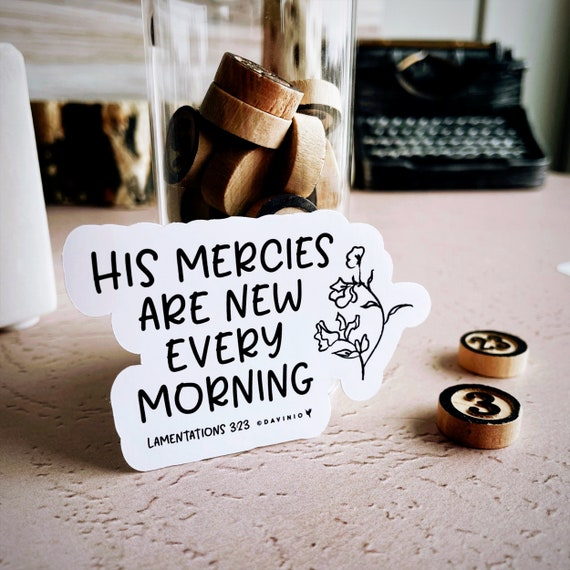 Lamentations 3:23 Vinyl Sticker | His mercies never come to an end they are new every morning great is Your faithfulness Lord steadfast love