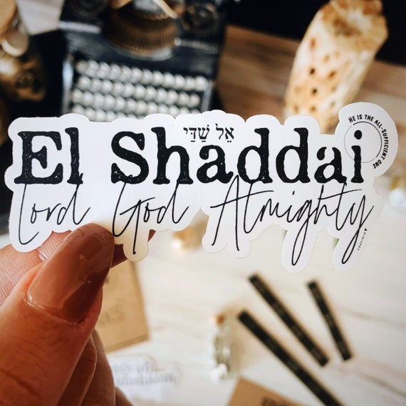 El Shaddai Vinyl Sticker | Names of God Collection | Lord God Almighty. He is Able. The All-Sufficient One. He is enthroned in might & valor