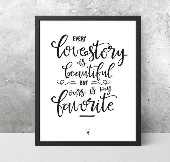 Every love story is beautiful but ours is my favorite Giclée Art Print | I have found the one. You are the love of my life.