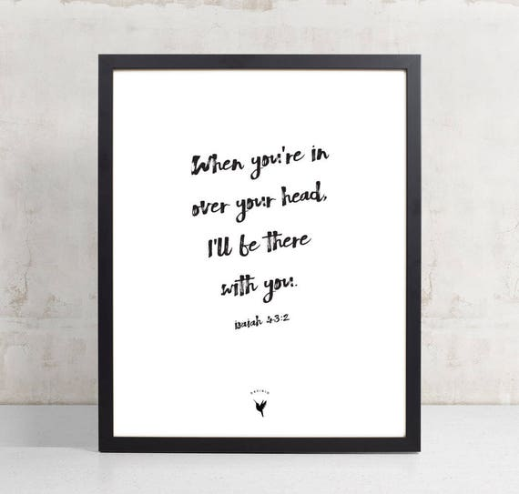 Isaiah 43:2 Giclée Art Print | When you're in over your head, I'll be there with you | Modern Christian Art | Bible verse