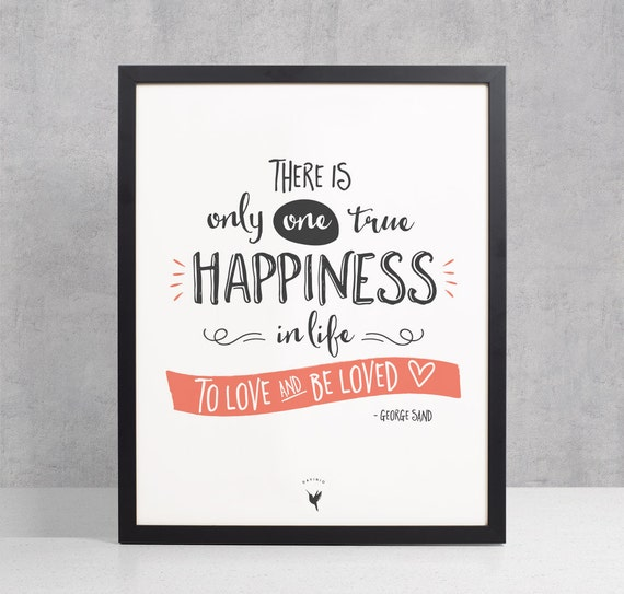 There is only one happiness in this life, to love & be loved Giclée Art Print | Love Gift | Happiness is | Words of Wisdom