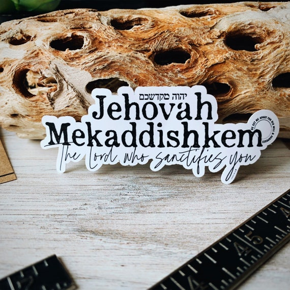 Jehovah Mekaddishkem Vinyl Sticker | Names of God Collection | The Lord who Sanctifies You | holy set apart Leviticus 20:7 | Made to worship