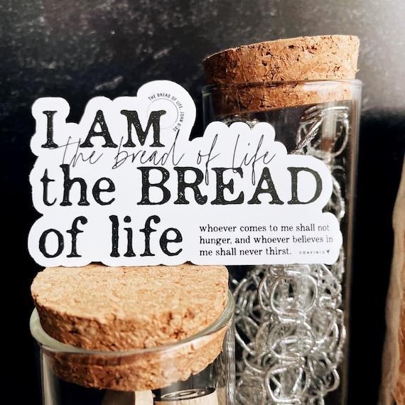 I AM the bread of life Vinyl Sticker | Names of God Collection | John 6:35 Whoever comes to me Whoever believes shall not hunger or thirst