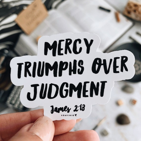 Mercy triumphs over judgment - James 2:13 Vinyl Sticker | Christian Sticker | Bible Study | Jesus delights in showing mercy | He is merciful