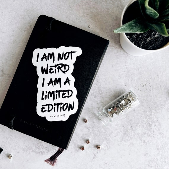 I am Not Weird I am a Limited Edition Vinyl Sticker | Motivational Uniquely Made | Only One You | Good Vibes | Fearfully & Wonderfully Made