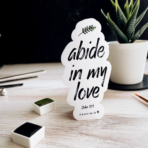 John 15:9 Vinyl Sticker | As the Father loved Me, I also have loved you; abide in my love | Abiding love. Vine & branches. Remain in my love