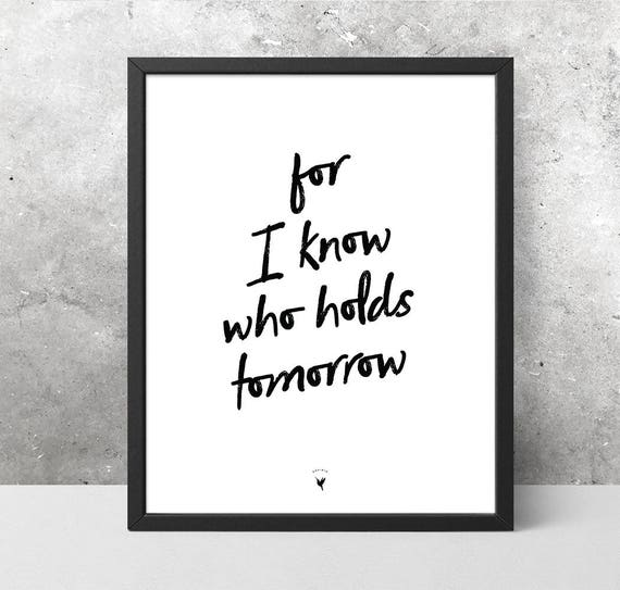 For I Know Who Holds Tomorrow Giclée Art Print | Christian Journal | Psalm 31 15 | Matthew 6 34 | Romans 8 28 | Psalm 34 8 | Do not Worry