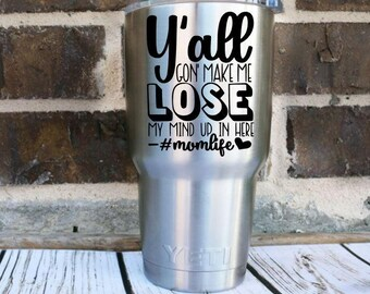 Y'all Gonna Make Me Lose My Mind Vinyl Decal!  Funny Custom Decal!  Customize Your Hashtag! For Yeti, Water Bottle, Car or Shirt Iron On