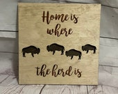 Home is where the herd is - Buffalo Bison Home Rustic Wooden Wall Decor