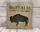 Buffalo is where my story begins Rustic Wooden Wall Decor