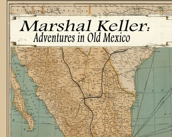 Marshal Keller: Adventures in Old Mexico