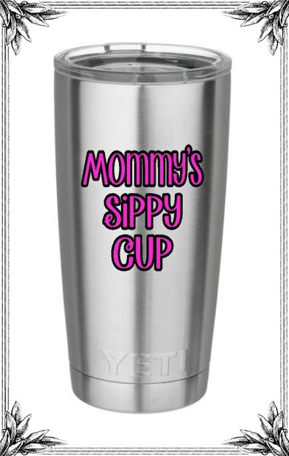 Mommys sippy cup decal for yeti colsters tumblers coolers