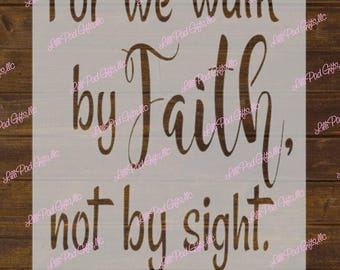 For we walk by Faith, not by sight 2 Corinthians 5:7 - 10x15-  Re-usable stencil