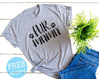 Fur Mama Shirt, Fur Mama Tee, Dog Mom, Fur Mama, Pet Parent shirt,  Cute Dog Shirt,