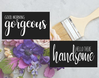 Stencil: Hello there Handsome * Good morning gorgeous (PAIR) - vinyl stencil - wood sign -