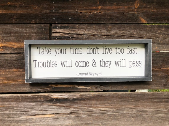Take Your Time Don T Live Too Fast Troubles Will Come Etsy