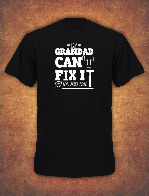 IF GRANDAD CAN/'T FIX IT NO ONE CAN Funny BIRTHDAY XMAS T-shirt