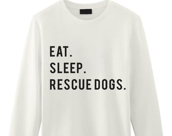 Dog Rescue Sweatshirt, Eat Sleep Rescue Dogs Sweater Mens Womens Gifts - 771