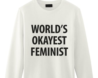 Feminist Sweatshirt, Gifts for Feminist - World's Okayest Feminist Sweater, Feminism gift - 1232