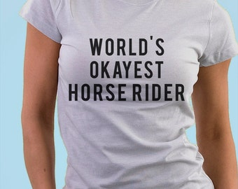 Horse, Horse t shirt, equestrian, horse rider shirt, World's okayest Horse rider, Gift Men & Women  - 377