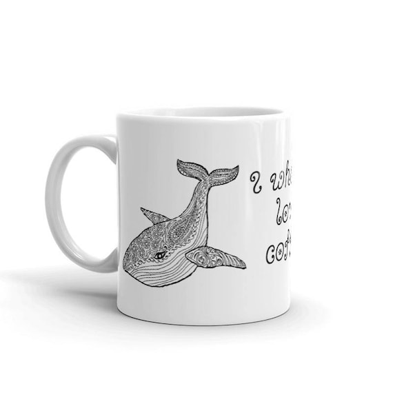 "Cute Whale Mug with ""I whaley love coffee"" quote"