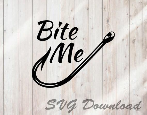 Download Bite Me Fishing Hook Svg Fishing Svg Cut File Instant Etsy