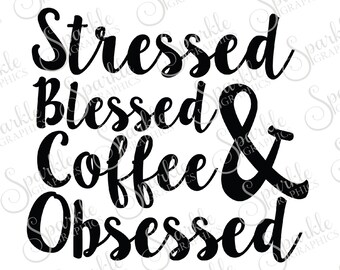 Stressed Blessed And Coffee Obsessed Southern SVG Java Jesus Christian Religious Clipart Svg Dxf Eps Png Silhouette Cricut Cut File