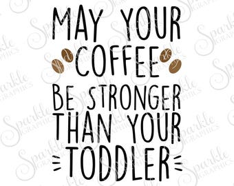 May Your Coffee Be Stronger Than Toddler SVG Mom Baby Clipart Svg Dxf Eps Png Silhouette Cricut Cut File Commercial Use