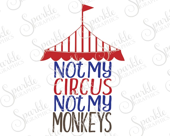 Not My Circus Not My Monkeys Cut File Circus Kids Funny Baby Etsy