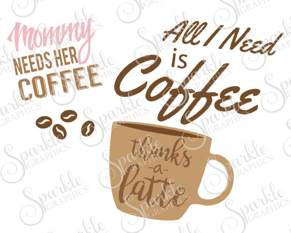 Coffee Cut File Thanks A Latte Mommy Needs Her Coffee All I Etsy