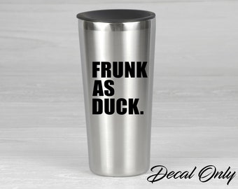 Frunk as Duck Vinyl Decal Sticker / Alcohol Drinking Humor Decal
