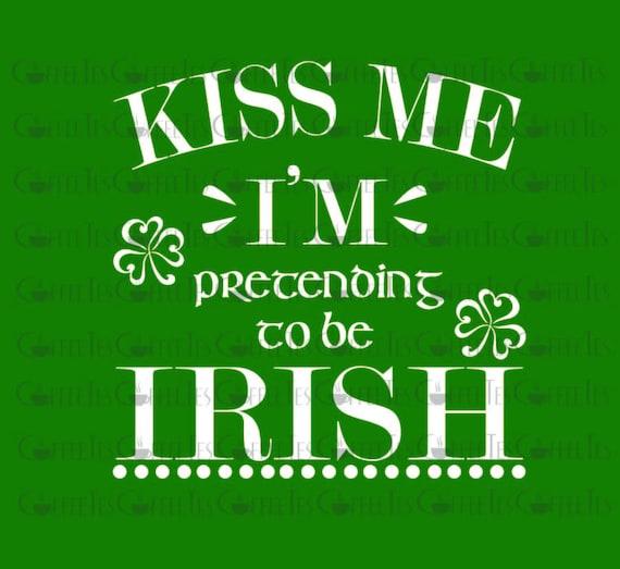 Kiss Me Im Pretending To Be Irish Female Downloadable Etsy