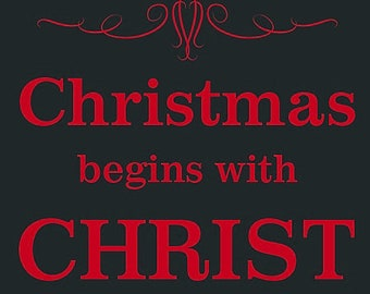 Christmas Begins With Christ : DOWNLOADABLE  FILE ONLY png. pdf. svg. dxf. Use files for screen printing, vinyl and more