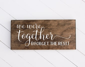 We Were Together | We Were Together I Forget the Rest | We Were Together Sign | Wedding Gift | Gift for Newlyweds | We Were Together Decor