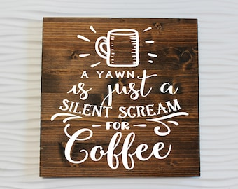 A Yawn is a Silent Scream for Coffee   Coffee Sign   Kitchen Decor   Rustic Kitchen Decor   Farmhouse   Funny Sign   Housewarming Gift