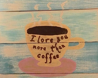 I Love You More Than Coffee