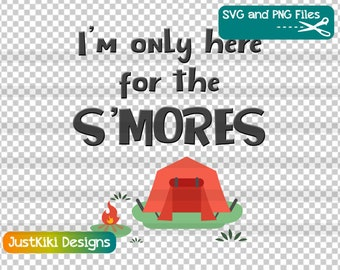 SVG File - PNG - Here For The S'mores - Cut File - Silhouette File - Cricut SVG - Funny Camping Campfire RVing S'mores