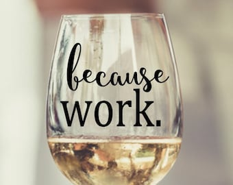 Because Work Wine Glass Birthday Gift For Co Worker Boss Nurse Gifts Office Thank You