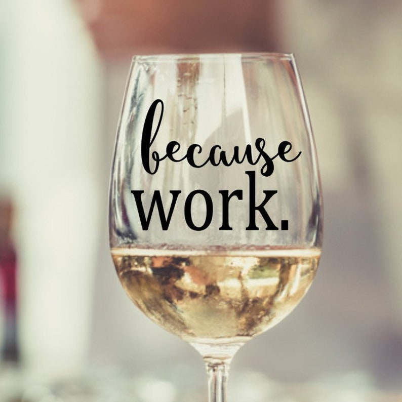 Because Work Wine Glass Birthday Gift For