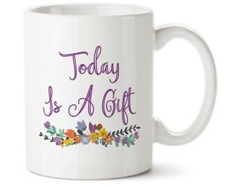 Coffee Mug, Today Is A Gift, Custom Tea Cup, Permanent Ink, Inspiration mug, Motivation mug, Custom coffee cup, Floral art, Its a great day