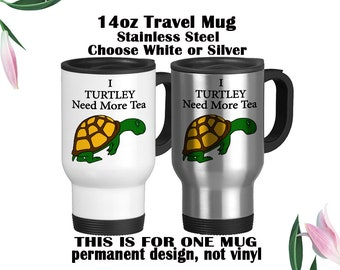 5e5f3f1190c Travel Mug, I Turtley Need Tea, Turtle Gift, Turtle Cup, Funny Turtle Mug,  Gift For Friend, Turtle Lover Mug, Turtle Pun, Tired AF