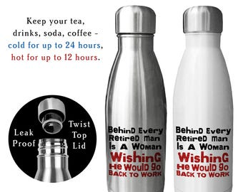 Reusable Water Bottle, Behind Every Retired Man Is A Woman Wishing He Would Go Back To Work, Retirement, Retiree, Funny, Gag, Gift Idea