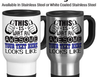 Travel Mug, ADD YOUR TEXT, This Is What Awesome Looks Like, Great Gift, Gift Idea, Stainless Steel 14 oz Coffee Cup, Custom travel mug