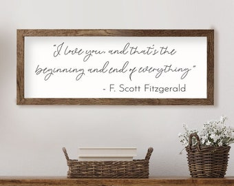 F Scott Fitzgerald Love Quote I Love You and that's the beginning and end of everything Wood Sign Farmhouse Decor Bedroom Decor Wedding Gift
