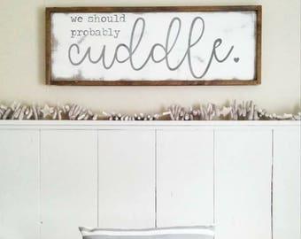 Cuddle | Cottage Home | Newlywed Decor | Inspirational Signs | We Should Probably Cuddle | Farmhouse Decor | Whitewash