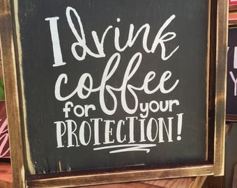 I drink coffee for your protection 12x12